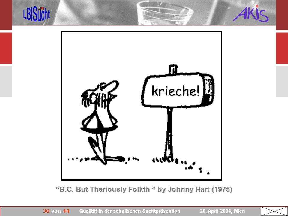 30 von 44 Qualität in der schulischen Suchtprävention 20. April 2004, Wien B.C. But Theriously Folkth by Johnny Hart (1975)B.C. But Theriously Folkth