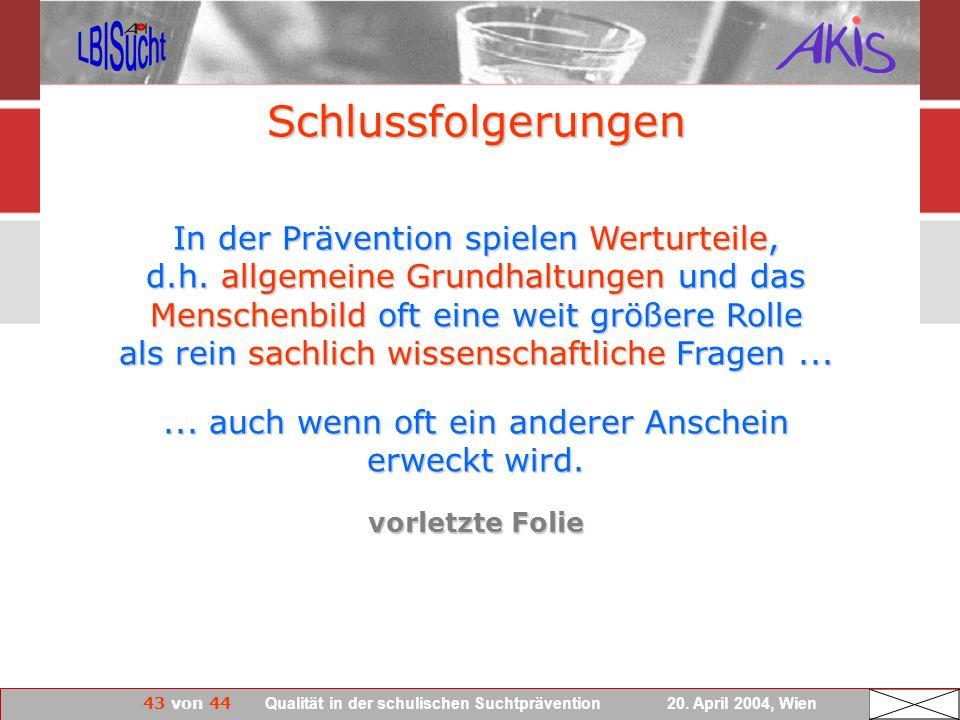 43 von 44 Qualität in der schulischen Suchtprävention 20. April 2004, Wien In der Prävention spielen Werturteile, d.h. allgemeine Grundhaltungen und d