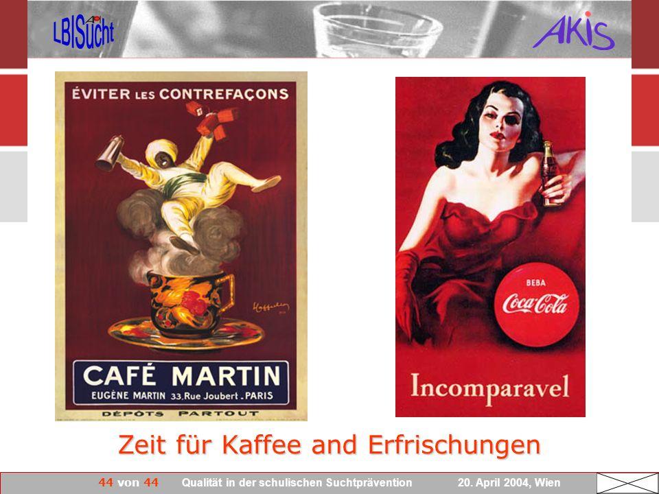 44 von 44 Qualität in der schulischen Suchtprävention 20. April 2004, Wien Zeit für Kaffee and Erfrischungen