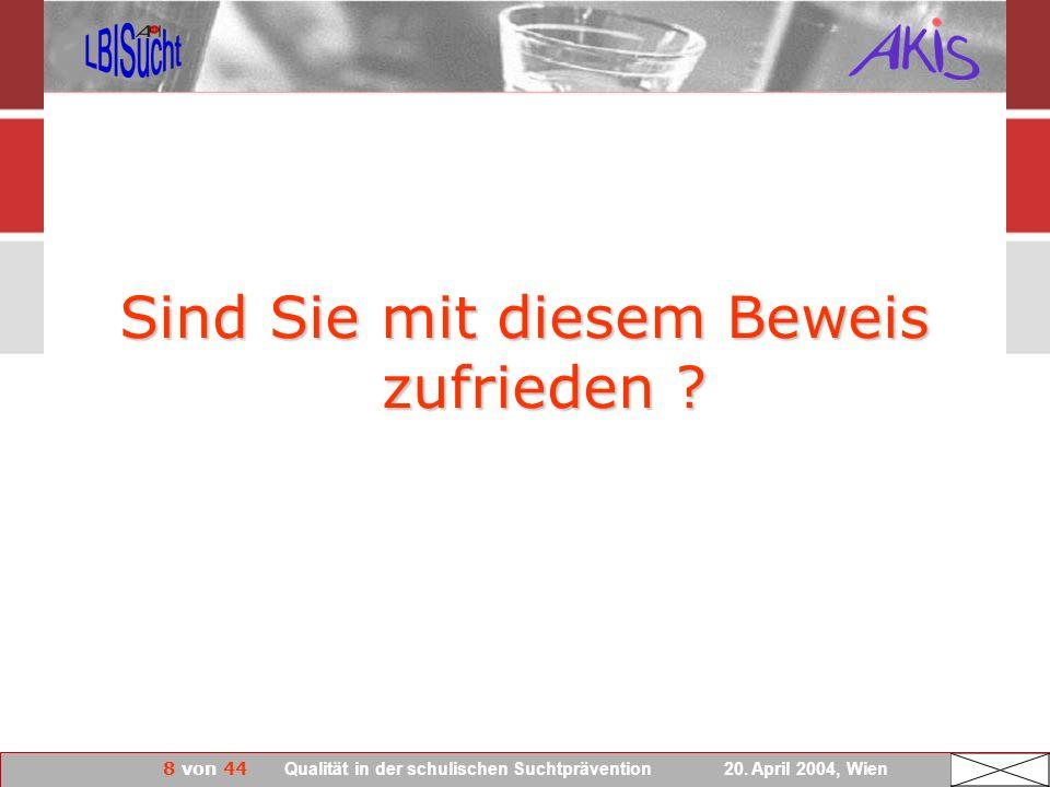8 von 44 Qualität in der schulischen Suchtprävention 20. April 2004, Wien Sind Sie mit diesem Beweis zufrieden ?