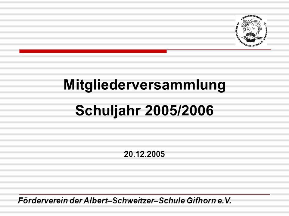 Förderverein der Albert–Schweitzer–Schule Gifhorn e.V. Mitgliederversammlung Schuljahr 2005/2006 20.12.2005