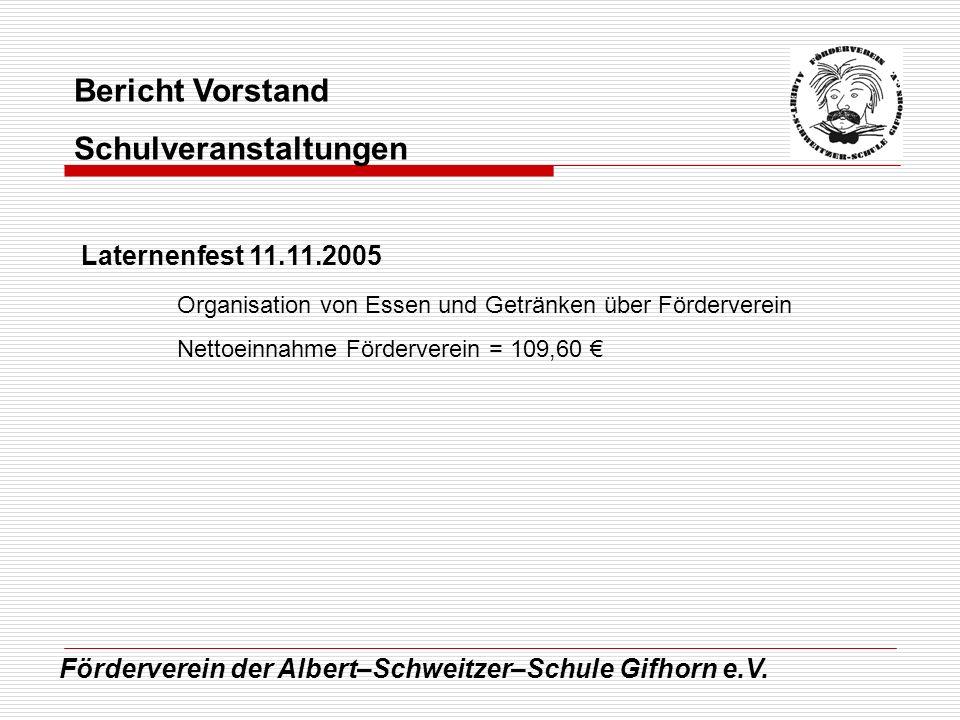 Förderverein der Albert–Schweitzer–Schule Gifhorn e.V. Bericht Vorstand Schulveranstaltungen Laternenfest 11.11.2005 Organisation von Essen und Geträn