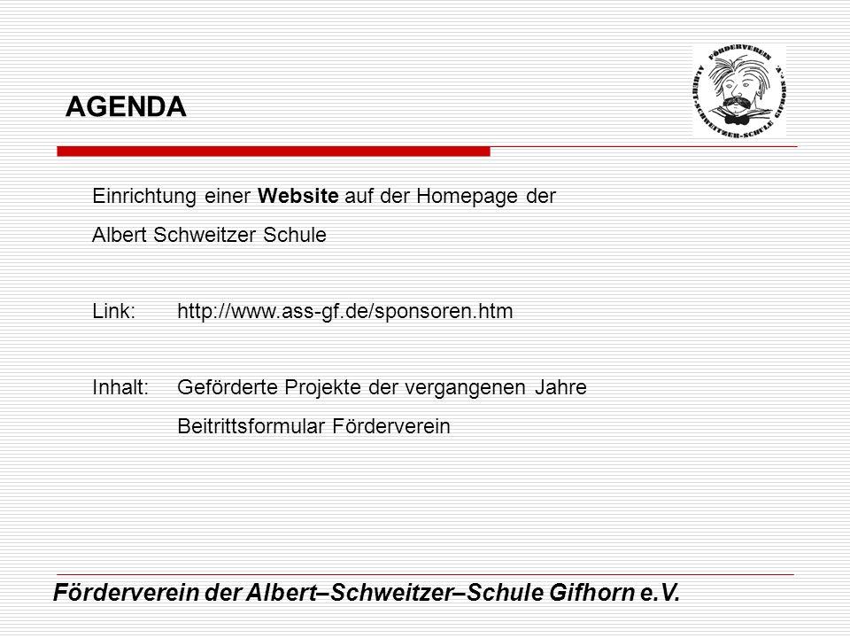 Förderverein der Albert–Schweitzer–Schule Gifhorn e.V. AGENDA Einrichtung einer Website auf der Homepage der Albert Schweitzer Schule Link:http://www.