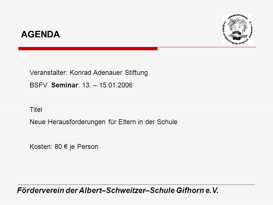 Förderverein der Albert–Schweitzer–Schule Gifhorn e.V. AGENDA Veranstalter: Konrad Adenauer Stiftung BSFV Seminar: 13. – 15.01.2006 Titel Neue Herausf