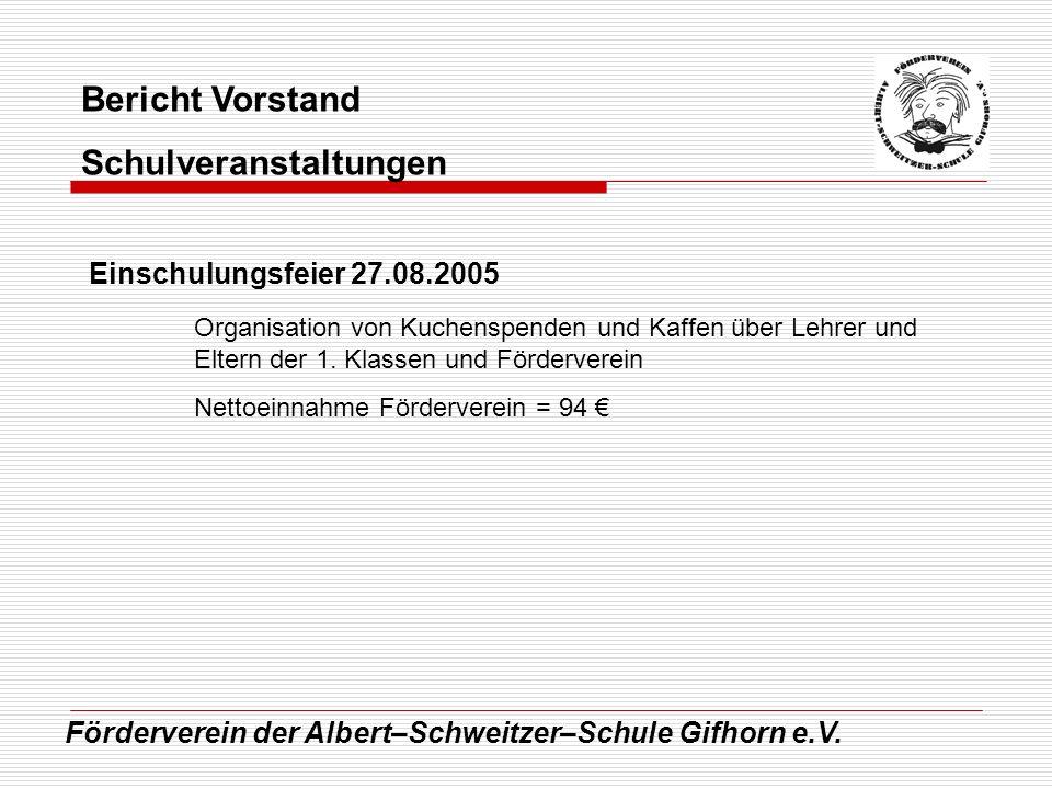Förderverein der Albert–Schweitzer–Schule Gifhorn e.V. Bericht Vorstand Schulveranstaltungen Einschulungsfeier 27.08.2005 Organisation von Kuchenspend