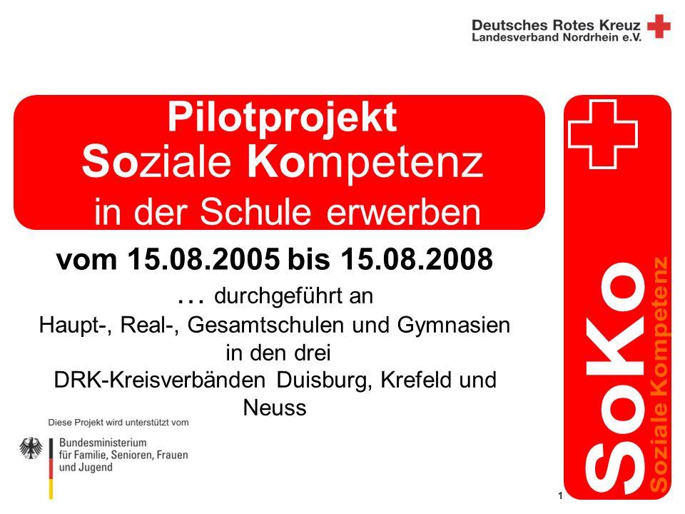 1 Soziale Kompetenz in der Schule erwerben … durchgeführt an Haupt-, Real-, Gesamtschulen und Gymnasien in den drei DRK-Kreisverbänden Duisburg, Krefeld und Neuss Pilotprojekt vom 15.08.2005 bis 15.08.2008