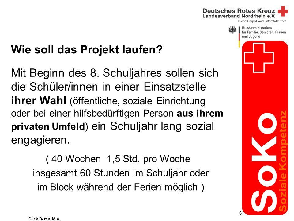 Dilek Deren M.A. 6 Wie soll das Projekt laufen. Mit Beginn des 8.