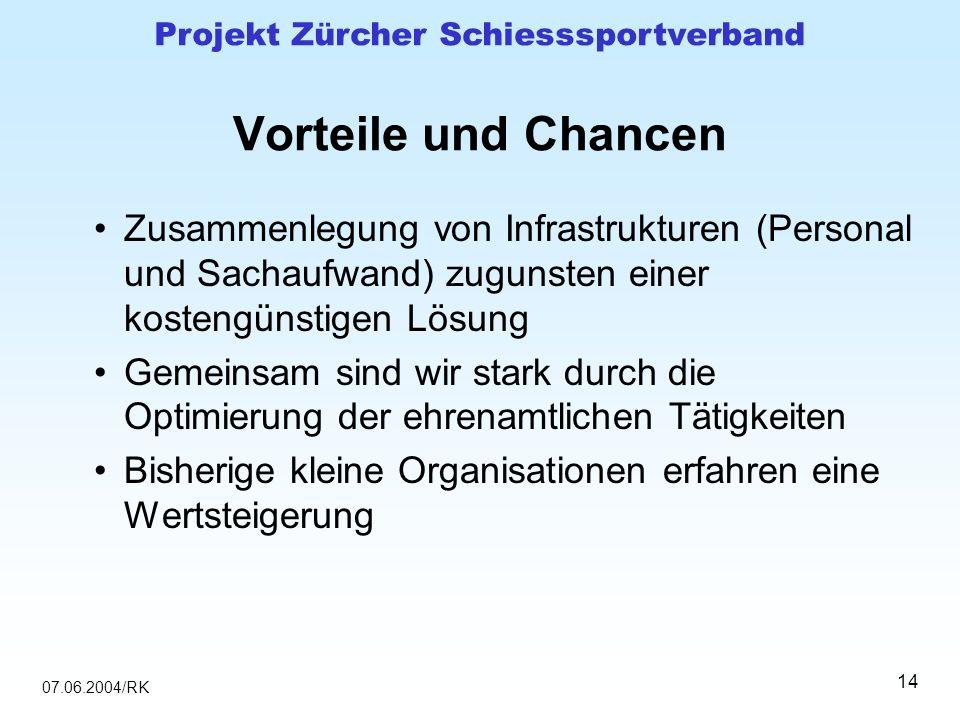 07.06.2004/RK Projekt Zürcher Schiesssportverband 14 Vorteile und Chancen Zusammenlegung von Infrastrukturen (Personal und Sachaufwand) zugunsten eine