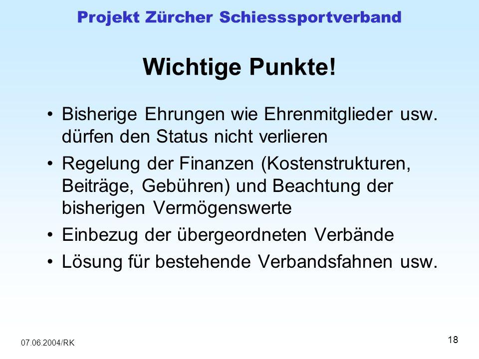 07.06.2004/RK Projekt Zürcher Schiesssportverband 18 Wichtige Punkte! Bisherige Ehrungen wie Ehrenmitglieder usw. dürfen den Status nicht verlieren Re