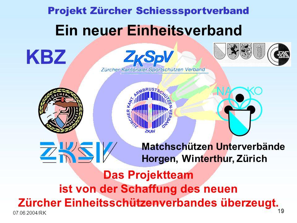07.06.2004/RK Projekt Zürcher Schiesssportverband 19 Ein neuer Einheitsverband Das Projektteam ist von der Schaffung des neuen Zürcher Einheitsschützenverbandes überzeugt.