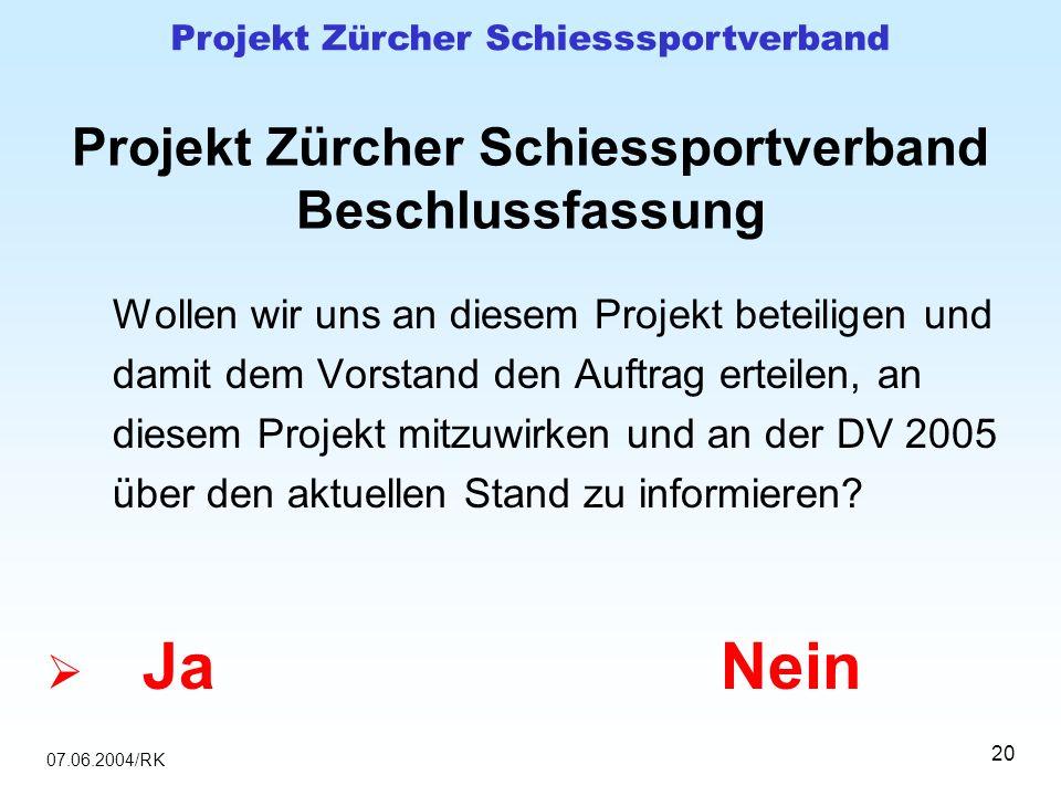 07.06.2004/RK Projekt Zürcher Schiesssportverband 20 Projekt Zürcher Schiessportverband Beschlussfassung Wollen wir uns an diesem Projekt beteiligen u