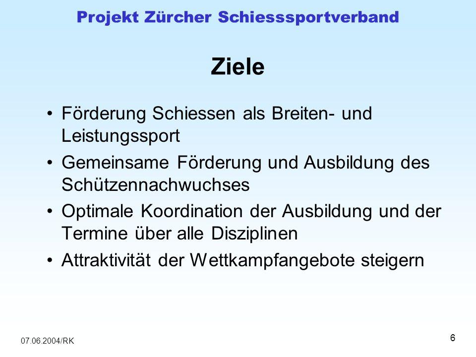 07.06.2004/RK Projekt Zürcher Schiesssportverband 6 Ziele Förderung Schiessen als Breiten- und Leistungssport Gemeinsame Förderung und Ausbildung des