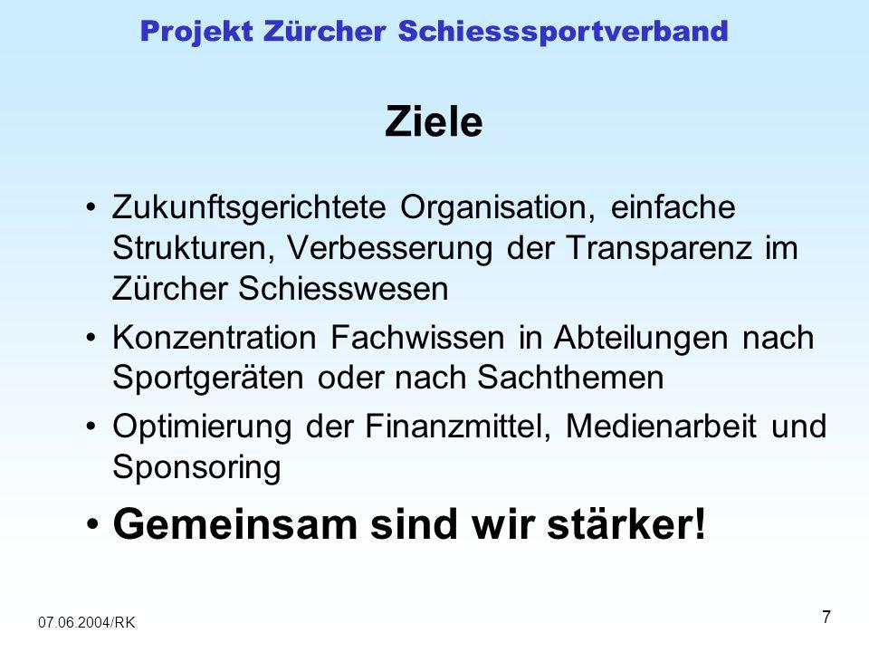 07.06.2004/RK Projekt Zürcher Schiesssportverband 7 Ziele Zukunftsgerichtete Organisation, einfache Strukturen, Verbesserung der Transparenz im Zürche