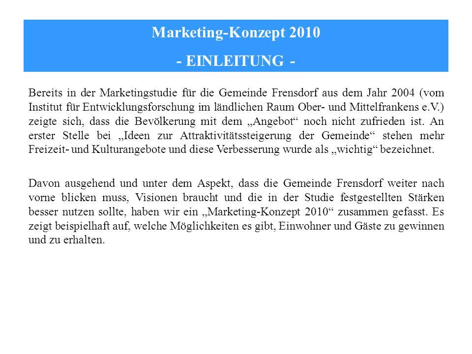 Marketing-Konzept 2010 - EINLEITUNG - Bereits in der Marketingstudie für die Gemeinde Frensdorf aus dem Jahr 2004 (vom Institut für Entwicklungsforsch