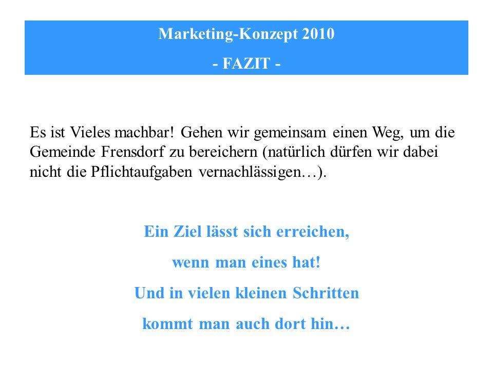 Marketing-Konzept 2010 - Beschlussvorschlag - Der Gemeinderat hat das Konzept zur Kenntnis genommen und den Bürgermeister und die Verwaltung mit der Bildung eines Marketing-Teams beauftragt.