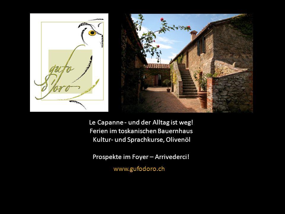 Le Capanne - und der Alltag ist weg! Ferien im toskanischen Bauernhaus Kultur- und Sprachkurse, Olivenöl Prospekte im Foyer – Arrivederci! www.gufodor