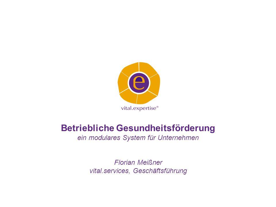 Betriebliche Gesundheitsförderung ein modulares System für Unternehmen Florian Meißner vital.services, Geschäftsführung