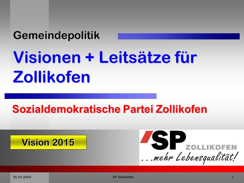 25.03.2004SP Zollikofen1 Gemeindepolitik Visionen + Leitsätze für Zollikofen Sozialdemokratische Partei Zollikofen Vision 2015