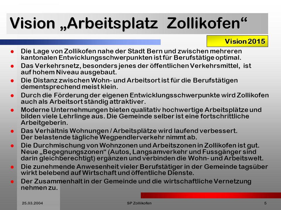 25.03.2004SP Zollikofen6 Vision Verkehr Die optimale Verkehrslage von Zollikofen und die sehr guten öffentlichen Verkehrsverbindungen ermöglichen es allen gesunden Menschen, auf individuelle Motorfahrzeuge weitgehend zu verzichten.
