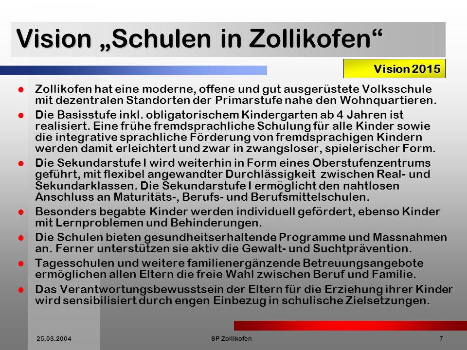 25.03.2004SP Zollikofen7 Vision Schulen in Zollikofen Zollikofen hat eine moderne, offene und gut ausgerüstete Volksschule mit dezentralen Standorten der Primarstufe nahe den Wohnquartieren.