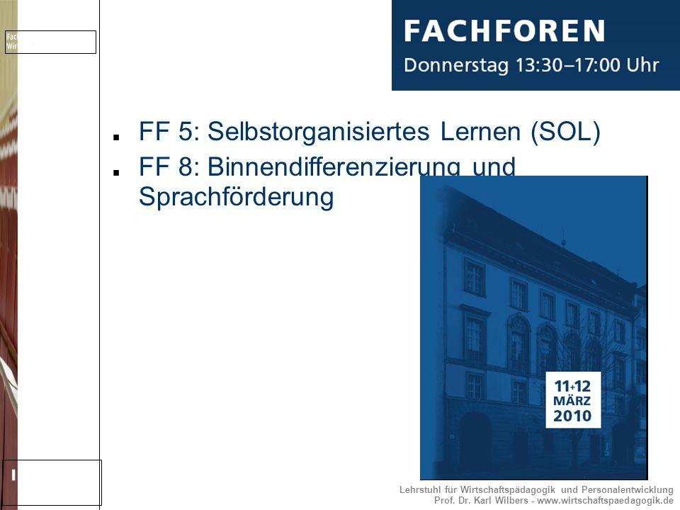 Lehrstuhl für Wirtschaftspädagogik und Personalentwicklung Prof. Dr. Karl Wilbers - www.wirtschaftspaedagogik.de FF 5: Selbstorganisiertes Lernen (SOL