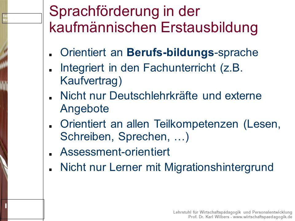 Lehrstuhl für Wirtschaftspädagogik und Personalentwicklung Prof. Dr. Karl Wilbers - www.wirtschaftspaedagogik.de Sprachförderung in der kaufmännischen