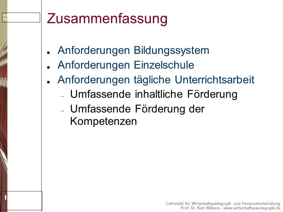 Lehrstuhl für Wirtschaftspädagogik und Personalentwicklung Prof. Dr. Karl Wilbers - www.wirtschaftspaedagogik.de Zusammenfassung Anforderungen Bildung