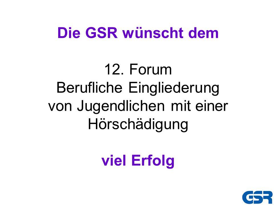 Die GSR wünscht dem 12. Forum Berufliche Eingliederung von Jugendlichen mit einer Hörschädigung viel Erfolg
