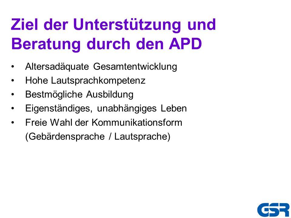 Ziel der Unterstützung und Beratung durch den APD Altersadäquate Gesamtentwicklung Hohe Lautsprachkompetenz Bestmögliche Ausbildung Eigenständiges, un