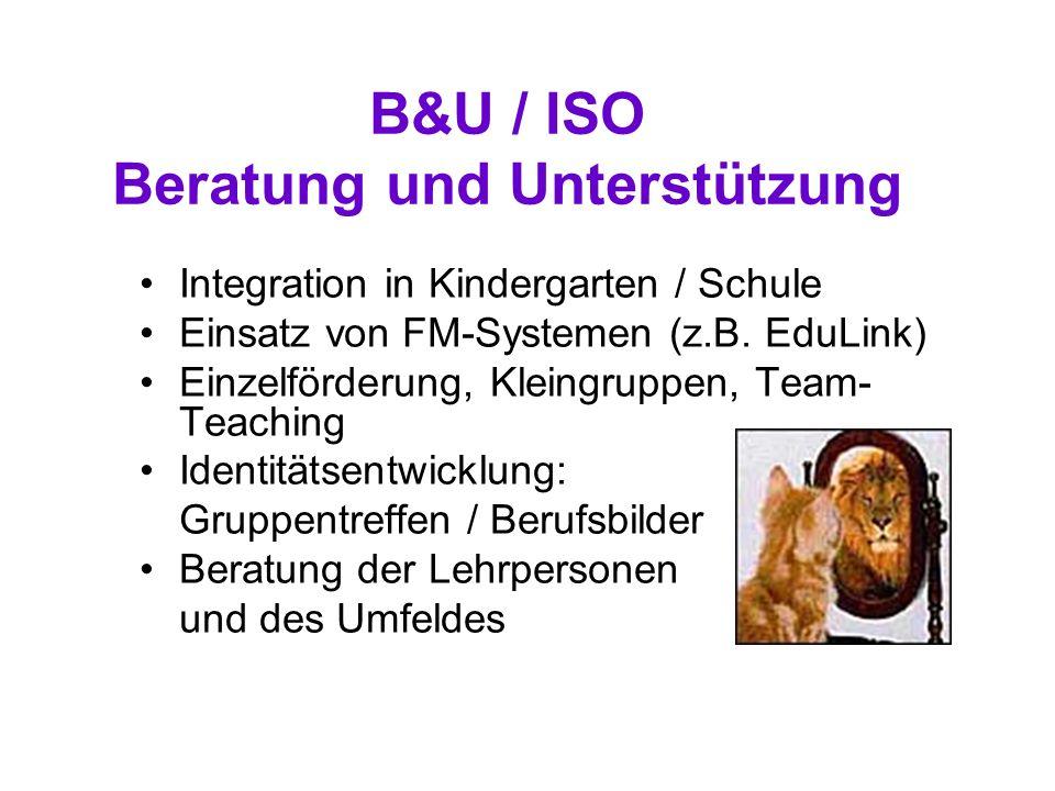 B&U / ISO Beratung und Unterstützung Integration in Kindergarten / Schule Einsatz von FM-Systemen (z.B. EduLink) Einzelförderung, Kleingruppen, Team-