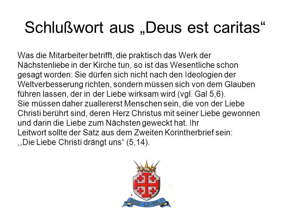 Schlußwort aus Deus est caritas Was die Mitarbeiter betrifft, die praktisch das Werk der Nächstenliebe in der Kirche tun, so ist das Wesentliche schon