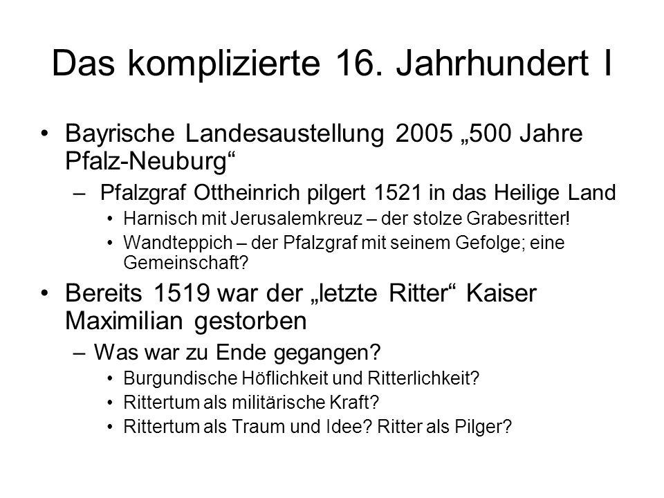 Das komplizierte 16. Jahrhundert I Bayrische Landesaustellung 2005 500 Jahre Pfalz-Neuburg – Pfalzgraf Ottheinrich pilgert 1521 in das Heilige Land Ha