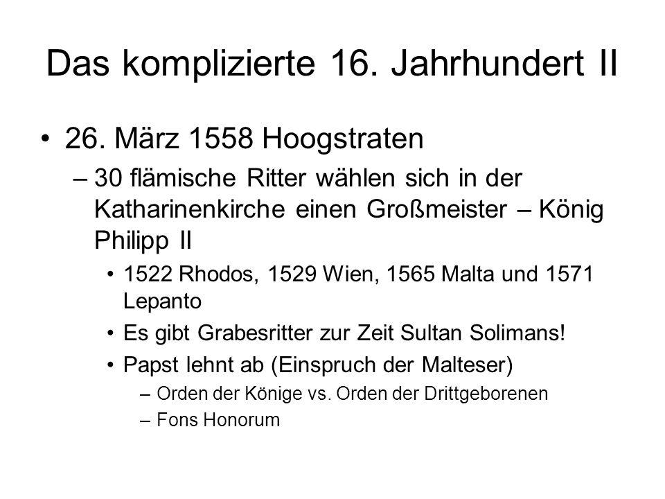 Das komplizierte 16. Jahrhundert II 26. März 1558 Hoogstraten –30 flämische Ritter wählen sich in der Katharinenkirche einen Großmeister – König Phili