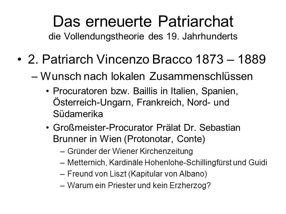 Das erneuerte Patriarchat die Vollendungstheorie des 19. Jahrhunderts 2. Patriarch Vincenzo Bracco 1873 – 1889 –Wunsch nach lokalen Zusammenschlüssen