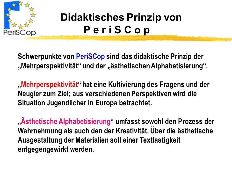 Didaktisches Prinzip von P e r i S C o p Schwerpunkte von PeriSCop sind das didaktische Prinzip der Mehrperspektivität und der ästhetischen Alphabetis