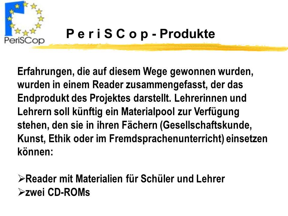 P e r i S C o p - Produkte Erfahrungen, die auf diesem Wege gewonnen wurden, wurden in einem Reader zusammengefasst, der das Endprodukt des Projektes