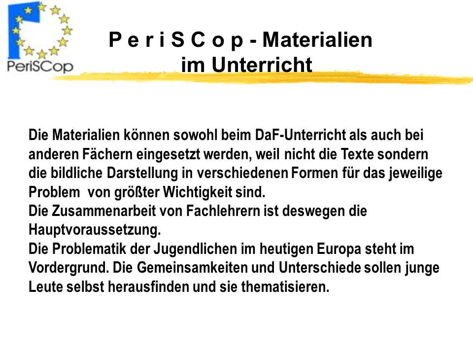 P e r i S C o p - Materialien im Unterricht Die Materialien können sowohl beim DaF-Unterricht als auch bei anderen Fächern eingesetzt werden, weil nic