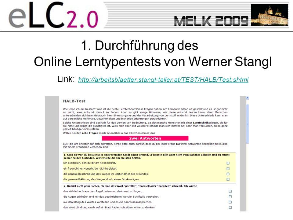 1. Durchführung des Online Lerntypentests von Werner Stangl Link: http://arbeitsblaetter.stangl-taller.at/TEST/HALB/Test.shtml http://arbeitsblaetter.