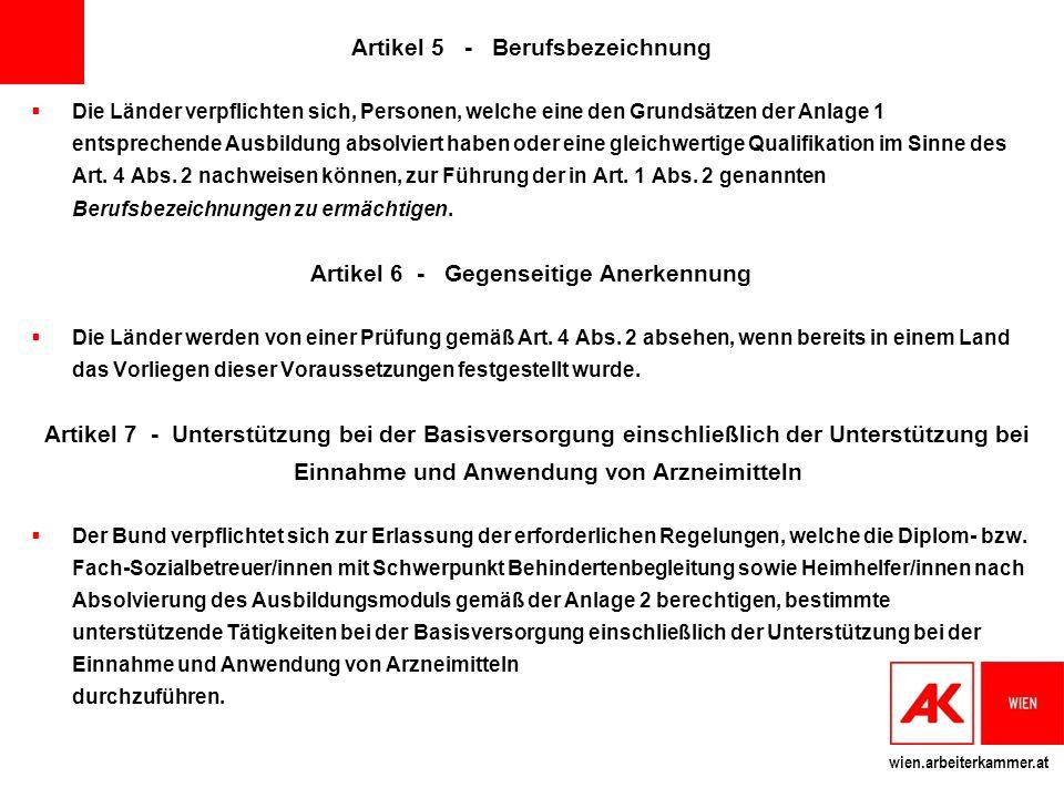 wien.arbeiterkammer.at Artikel 5 - Berufsbezeichnung Die Länder verpflichten sich, Personen, welche eine den Grundsätzen der Anlage 1 entsprechende Ausbildung absolviert haben oder eine gleichwertige Qualifikation im Sinne des Art.