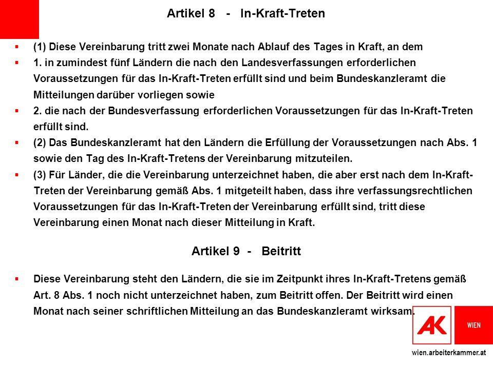 wien.arbeiterkammer.at Artikel 8 - In-Kraft-Treten (1) Diese Vereinbarung tritt zwei Monate nach Ablauf des Tages in Kraft, an dem 1.
