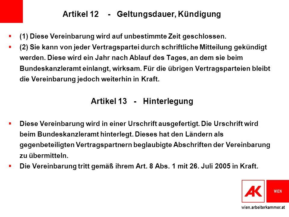 wien.arbeiterkammer.at Artikel 12 - Geltungsdauer, Kündigung (1) Diese Vereinbarung wird auf unbestimmte Zeit geschlossen.