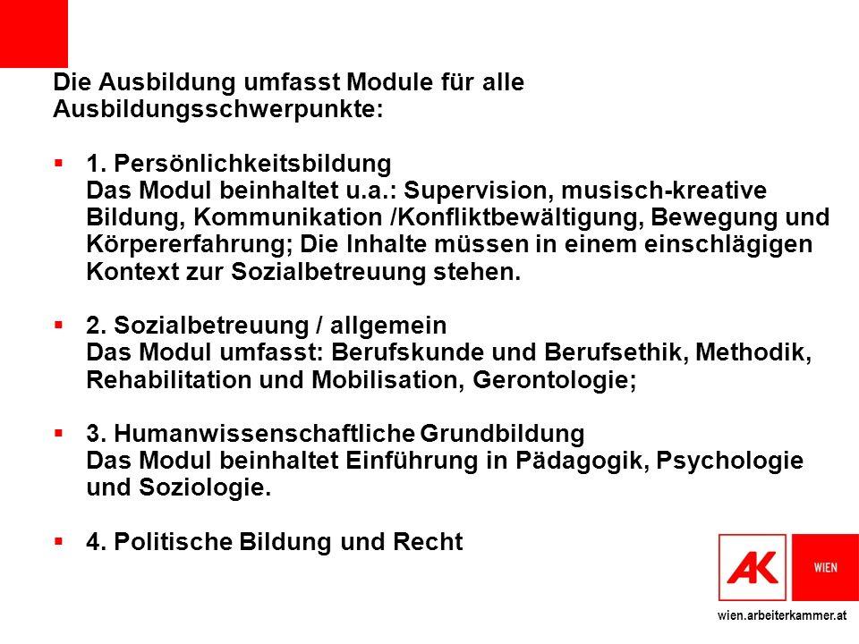 wien.arbeiterkammer.at Die Ausbildung umfasst Module für alle Ausbildungsschwerpunkte: 1.