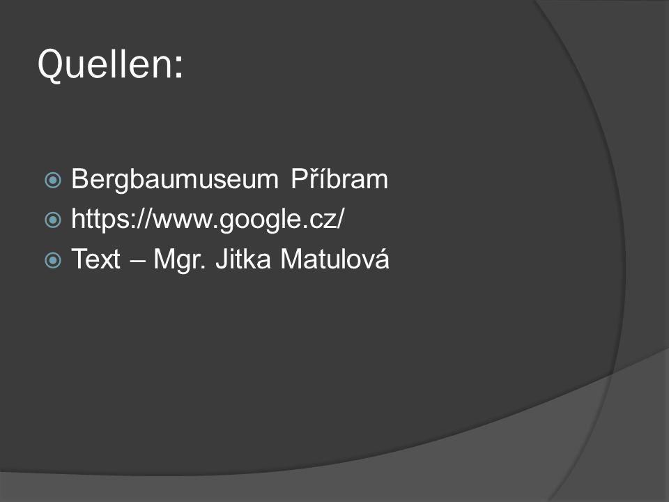 Quellen: Bergbaumuseum Příbram https://www.google.cz/ Text – Mgr. Jitka Matulová