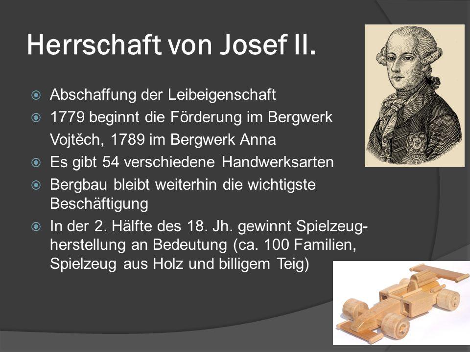Herrschaft von Josef II. Abschaffung der Leibeigenschaft 1779 beginnt die Förderung im Bergwerk Vojtěch, 1789 im Bergwerk Anna Es gibt 54 verschiedene