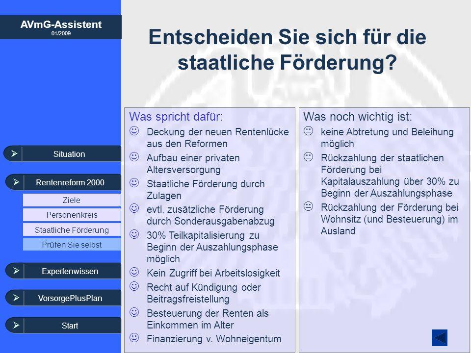AVmG-Assistent 01/2009 Entscheiden Sie sich für die staatliche Förderung? Was spricht dafür: Deckung der neuen Rentenlücke aus den Reformen Aufbau ein