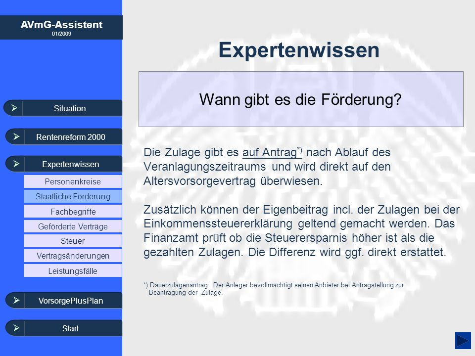 AVmG-Assistent 01/2009 Expertenwissen Die Zulage gibt es auf Antrag *) nach Ablauf des Veranlagungszeitraums und wird direkt auf den Altersvorsorgever