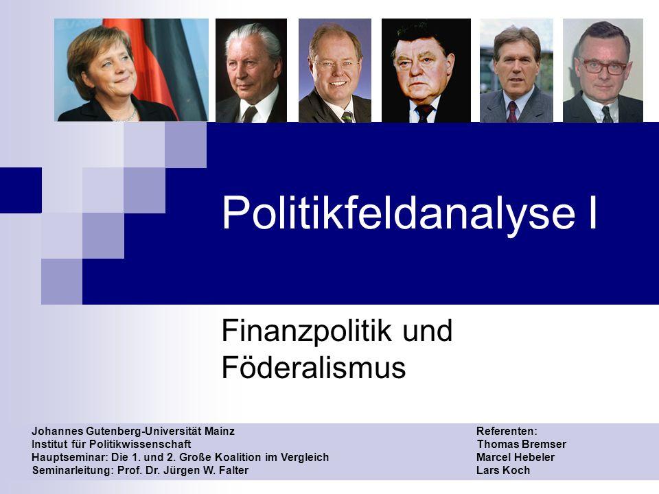 Politikfeldanalyse I Finanzpolitik und Föderalismus Johannes Gutenberg-Universität Mainz Institut für Politikwissenschaft Hauptseminar: Die 1.