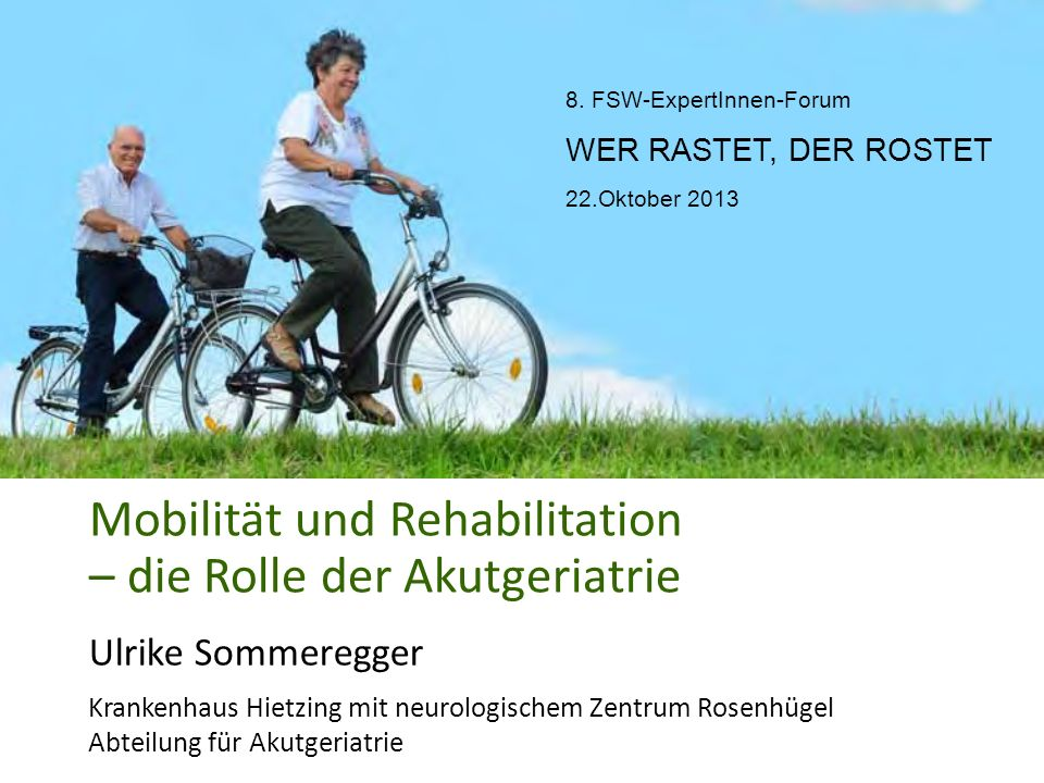 Mobilität und Rehabilitation – die Rolle der Akutgeriatrie Ulrike Sommeregger Krankenhaus Hietzing mit neurologischem Zentrum Rosenhügel Abteilung für