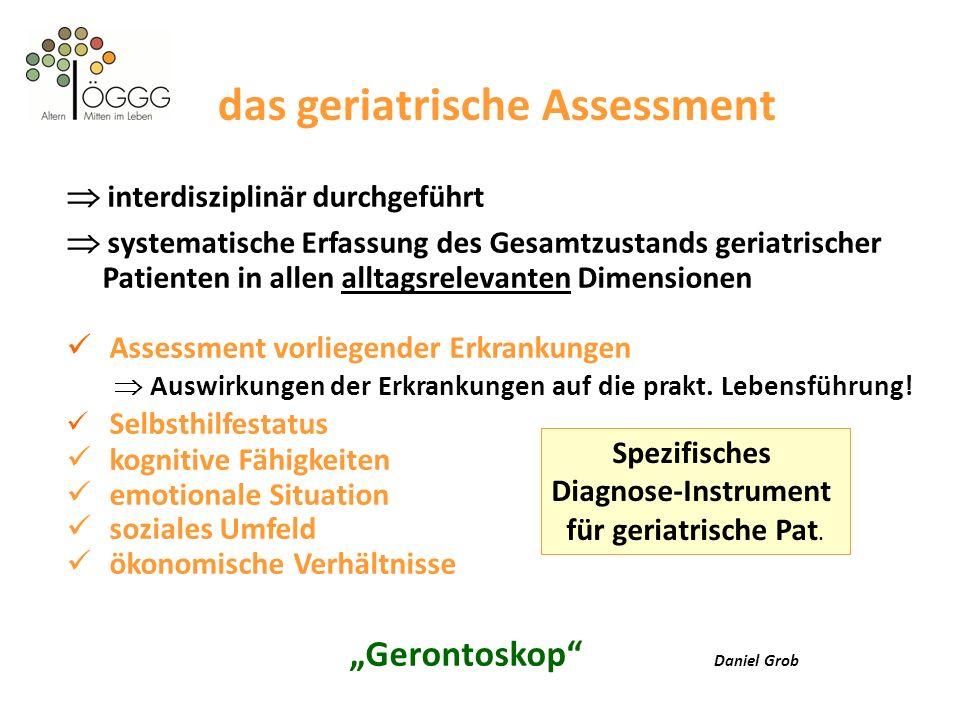 das geriatrische Assessment interdisziplinär durchgeführt systematische Erfassung des Gesamtzustands geriatrischer Patienten in allen alltagsrelevante