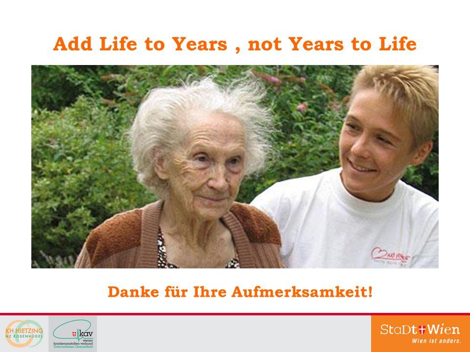 Add Life to Years, not Years to Life Danke für Ihre Aufmerksamkeit!